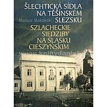 Mariusz Makowski Šlechtická sídla na Těšínském Slezsku