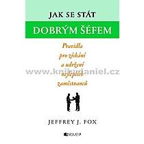 Jeffrey J Fox Jak se stát dobrým šéfem