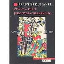 František Šmahel Život a dílo Jeronýma Pražského