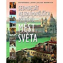 John Julius Norwich Sedmdesát nejzajímavějších příběhu měst světa