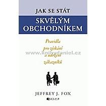 Jeffrey J Fox Jak se stát skvělým obchodníkem