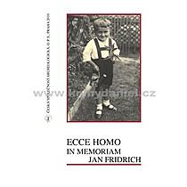 Ivana Fridrichová Sýkorová Ecce homo in memoriam Jan Fridrich