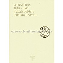 Kolektív autorov: Od revolúcie 1848 1849 k dualistickému Rakúsko Uhorsku