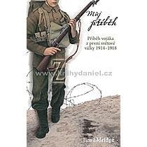 Můj příběh Příběh vojáka z první světové války 1914 1918