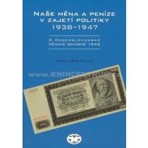 Naše měna a peníze v zajetí politiky 1938-1947 Němečková