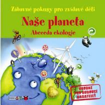Naše planeta - Abeceda ekologie - Zábavné pokusy pro zvídavé