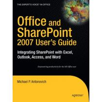 Office and Share, Point 2007 Users Guide: Integrating Share, Point with Excel, Outlook, Access and Word - Michael Antonovich