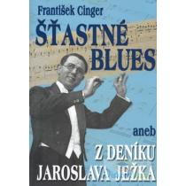 Šťastné blues aneb z deníku Jaroslava Ježka - Cinger František