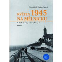 Květen 1945 na Mělnicku - České květnové povstání ve fotografii