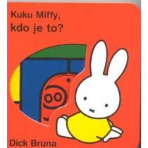 Kuku Miffy! Kdo je to? - Bruna Dick