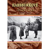 Habsburkové a velká válka 1914-1918 - Prokš Petr