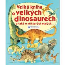 Velká kniha o velkých dinosaurech a také a některých malých...