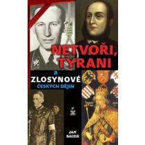 Netvoři, tyrani a zlosynové českých dějin - Bauer Jan