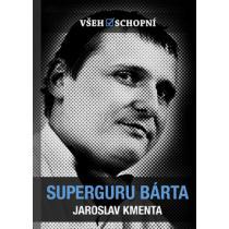 Všehoschopní - Superguru Bárta - Kmenta Jaroslav