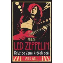Příběh Led Zeppelin - Když po zemi kráčeli obři - Wall Mick
