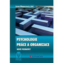 Psychologie práce a organizace - Nové poznatky - Wagnerová Irena