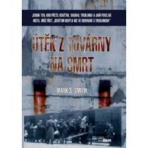Útěk z továrny na smrt - Smith Mark S.