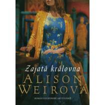 Zajatá královna - Weirová Alison