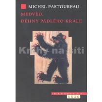 Medvěd. Dějiny padlého krále - Pastoureau Michel