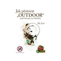 """Mr. José Jak pěstovat """"Outdoor"""" aneb konopí na zahrádce"""