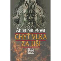 Anna Bauerová: Chyť vlka za uši