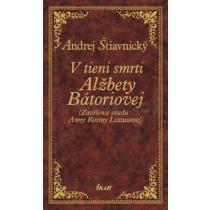Andrej Štiavnický: V tieni smrti Alžbety Bátoriovej