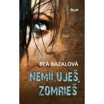 Beata Bazalová: Nemiluješ, zomrieš