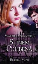 Richelle Mead: Vampýrská akademie 3 Stínem políbená