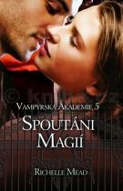Richelle Mead: Vampýrská akademie 5 Spoutáni magií
