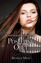 Richelle Mead: Vampýrská akademie 6 Poslední oběť