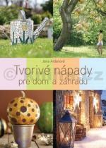 Jana Ardanová: Tvorivé nápady pre dom a záhradu