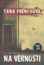 Tana Frenchová: Na věrnosti