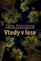 Tana Frenchová: Vtedy v lese