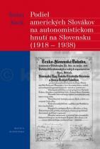 Štefan Kucík: Podiel amerických Slovákov na autonomistickom hnutí na Slovensku (1918 1938)