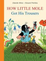 Zdeněk Miler: How Little Mole Got His Trousers